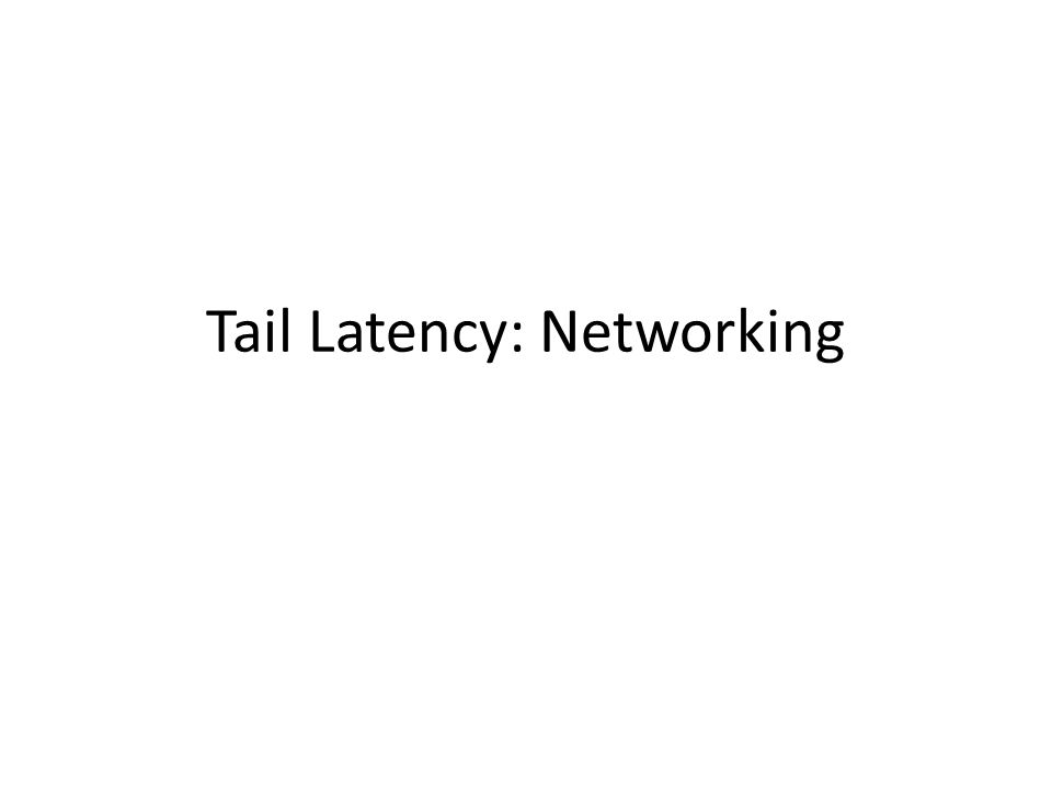 Tail Latency: Networking