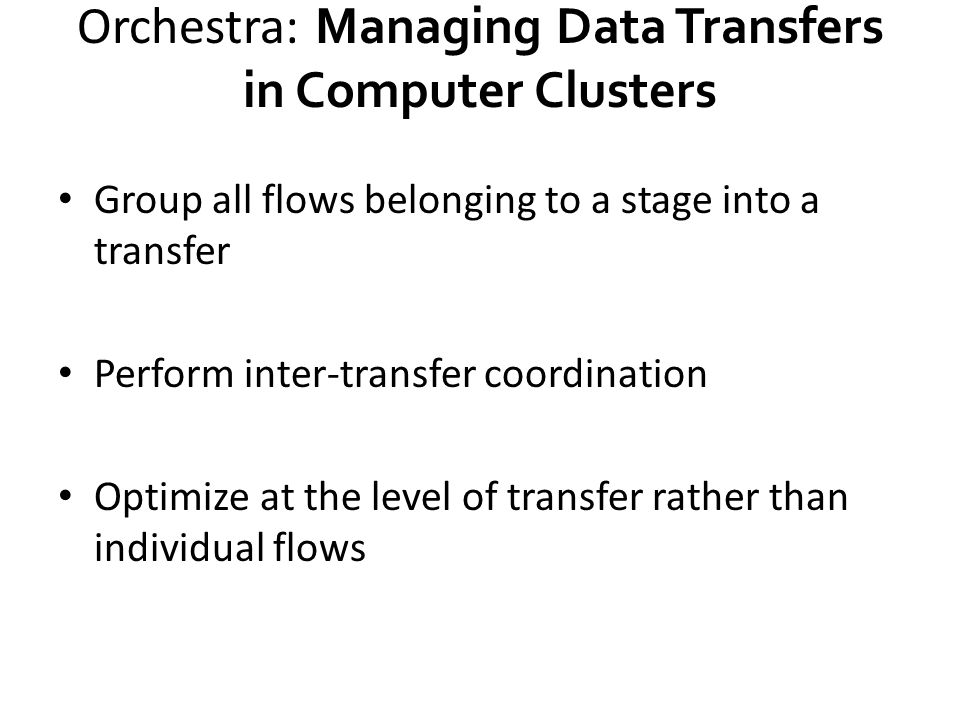 Orchestra: Managing Data Transfers in Computer Clusters