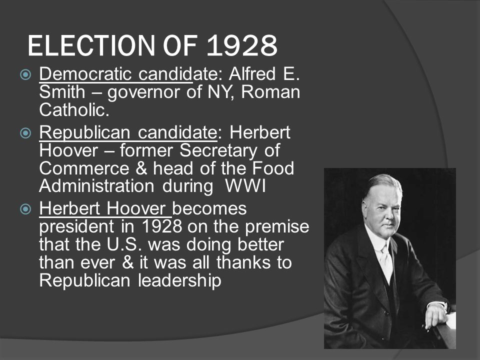 ELECTION OF 1928 Democratic candidate: Alfred E. Smith – governor of NY, Roman Catholic.