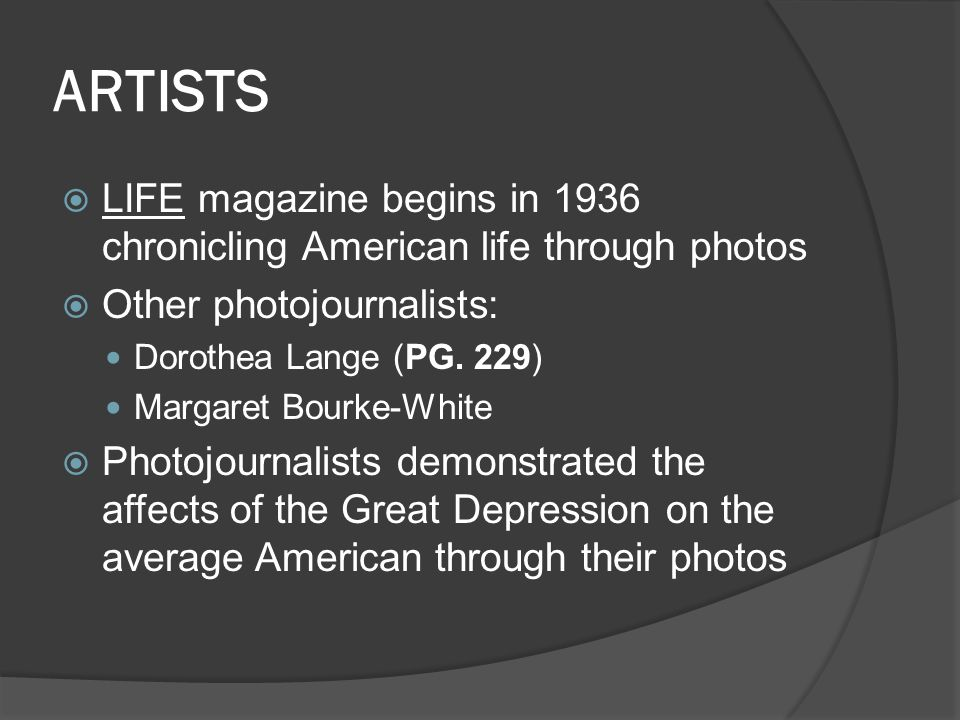 ARTISTS LIFE magazine begins in 1936 chronicling American life through photos. Other photojournalists: