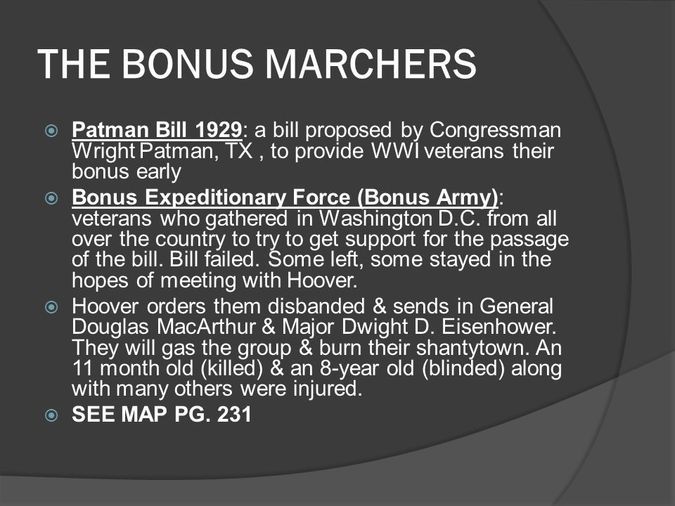 THE BONUS MARCHERS Patman Bill 1929: a bill proposed by Congressman Wright Patman, TX , to provide WWI veterans their bonus early.