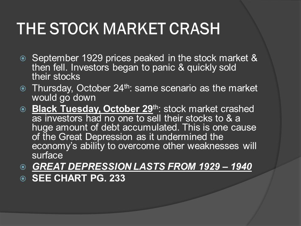 THE STOCK MARKET CRASH September 1929 prices peaked in the stock market & then fell. Investors began to panic & quickly sold their stocks.