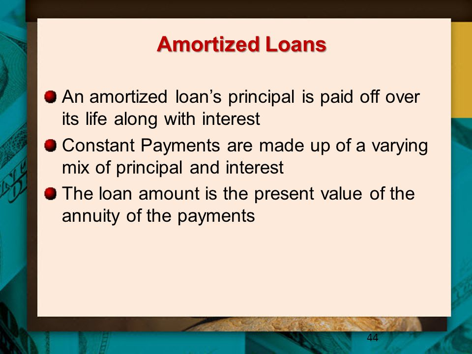 Amortized Loans An amortized loan's principal is paid off over its life along with interest.