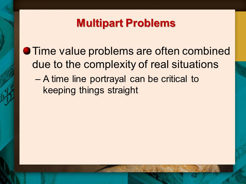 Multipart Problems Time value problems are often combined due to the complexity of real situations.