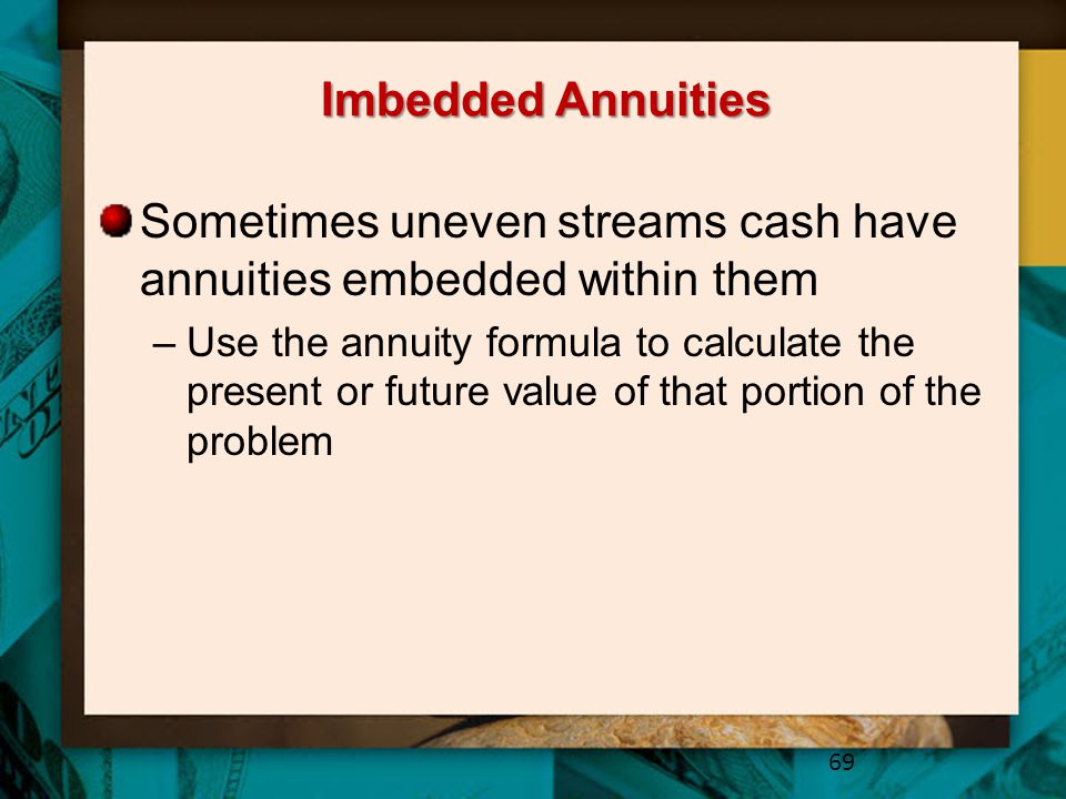 Sometimes uneven streams cash have annuities embedded within them
