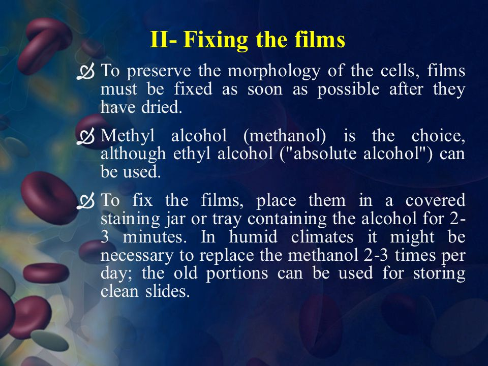 II- Fixing the films To preserve the morphology of the cells, films must be fixed as soon as possible after they have dried.