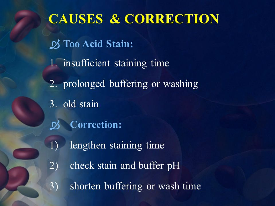 Causes & correction Too Acid Stain: insufficient staining time