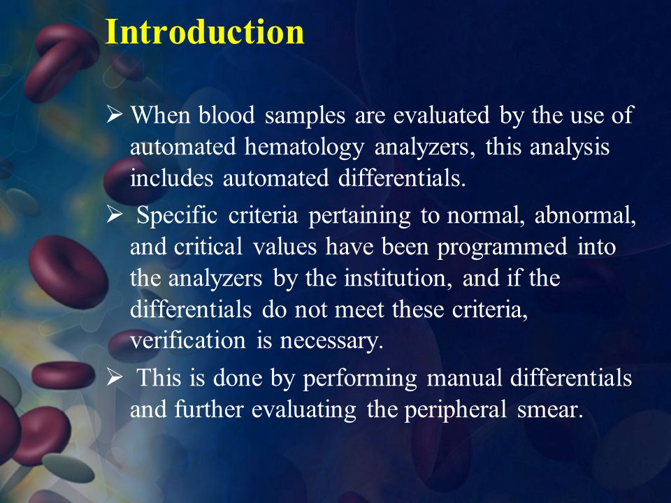 Introduction When blood samples are evaluated by the use of automated hematology analyzers, this analysis includes automated differentials.