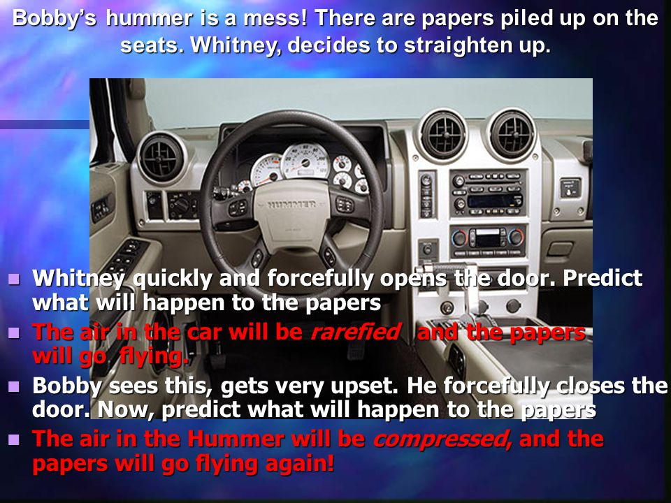 Bobby's hummer is a mess. There are papers piled up on the seats