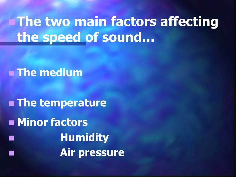 The two main factors affecting the speed of sound…
