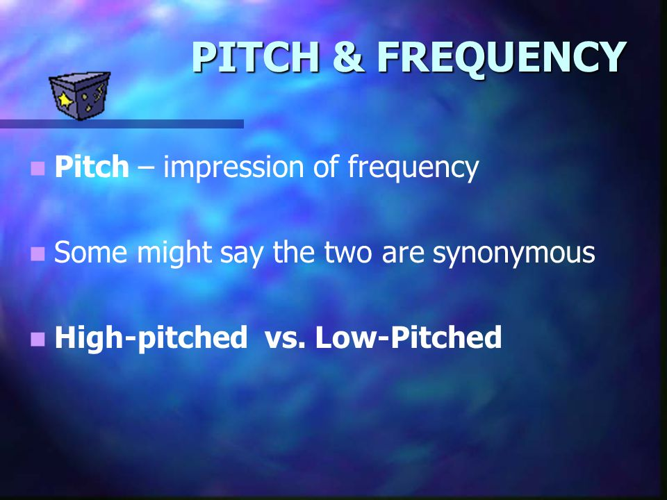 PITCH & FREQUENCY Pitch – impression of frequency