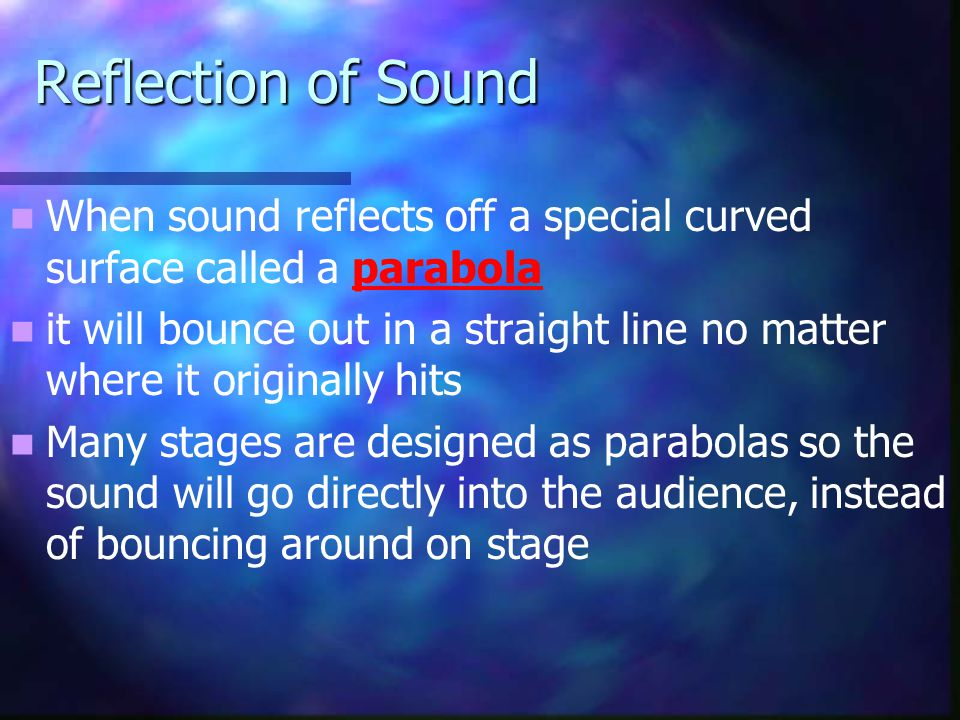 Reflection of Sound When sound reflects off a special curved surface called a parabola.