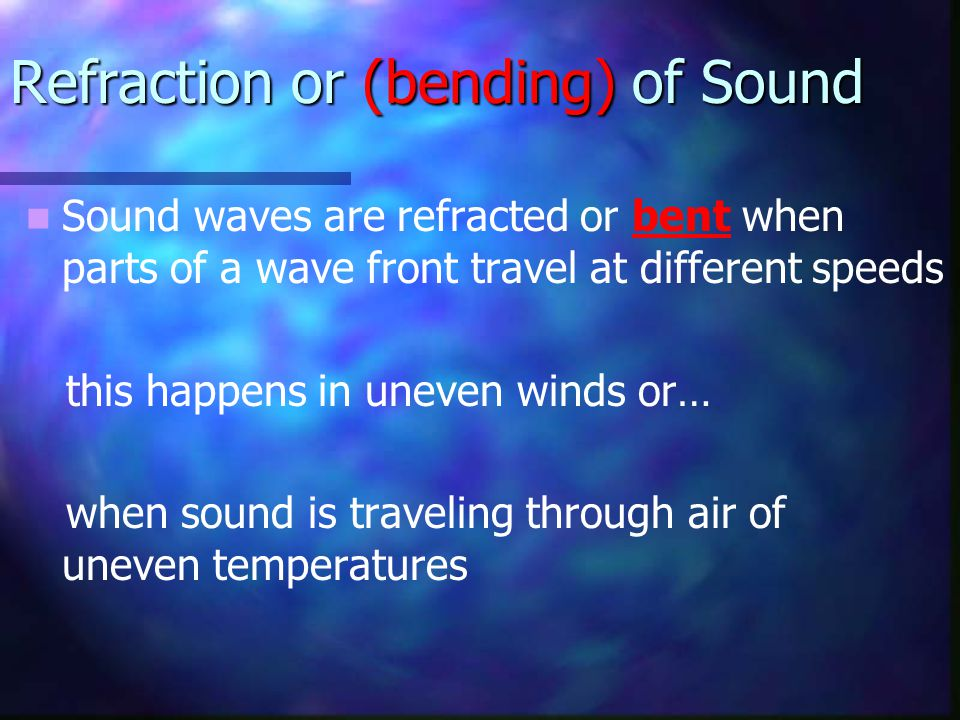 Refraction or (bending) of Sound
