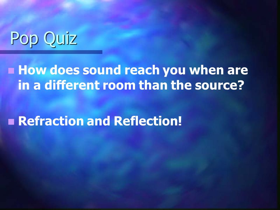 Pop Quiz How does sound reach you when are in a different room than the source.