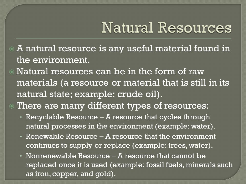 Natural Resources A natural resource is any useful material found in the environment.