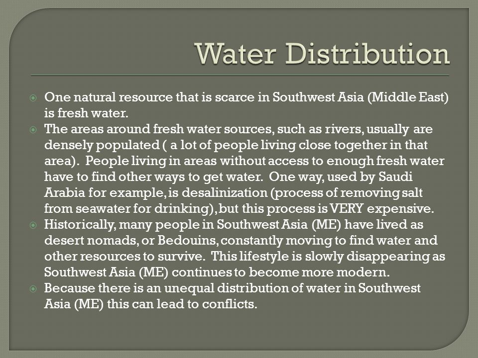Water Distribution One natural resource that is scarce in Southwest Asia (Middle East) is fresh water.