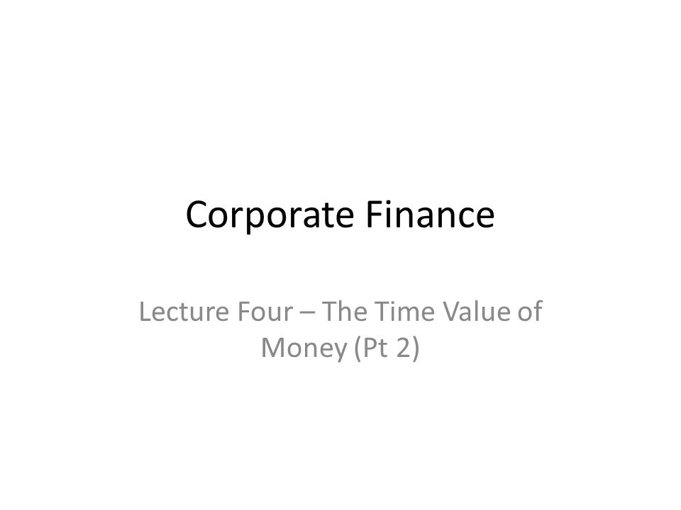 Lecture Four – The Time Value of Money (Pt 2)