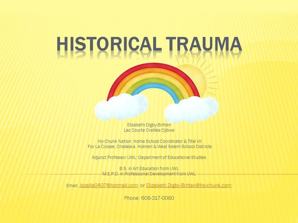 Historical Trauma Phone: 608-317-0080 Elizabeth Digby-Britten
