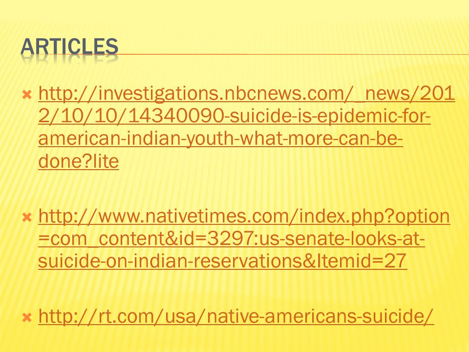 Articles http://investigations.nbcnews.com/_news/2012/10/10/14340090-suicide-is-epidemic-for-american-indian-youth-what-more-can-be-done lite.