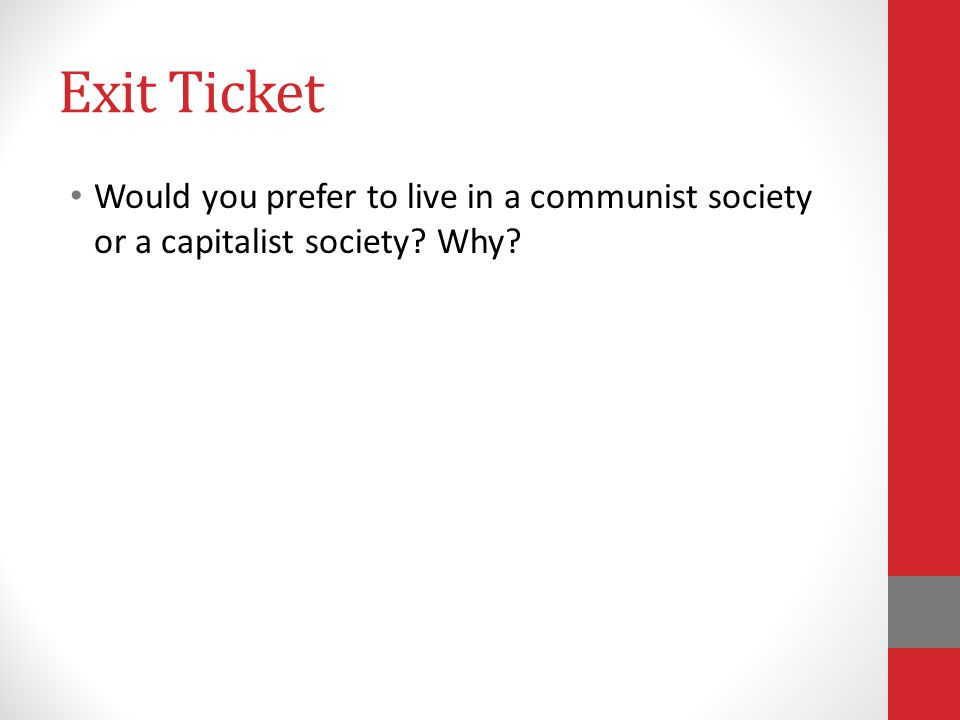 Exit Ticket Would you prefer to live in a communist society or a capitalist society Why