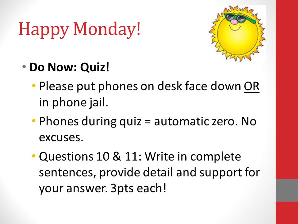 Happy Monday! Do Now: Quiz!