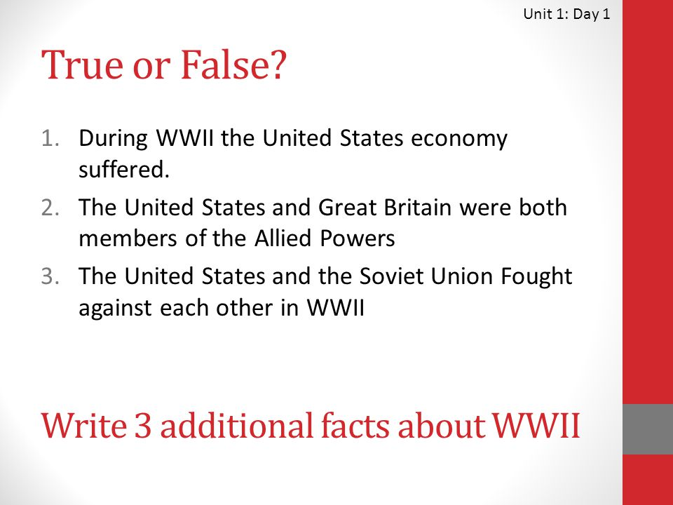 True or False Write 3 additional facts about WWII