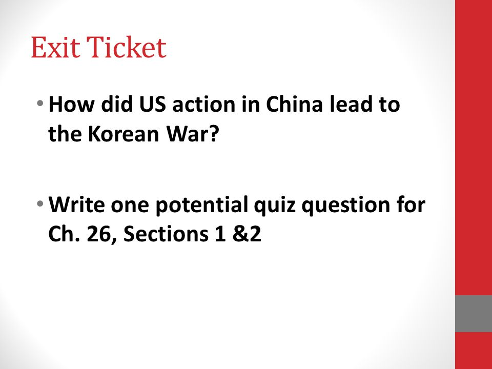 Exit Ticket How did US action in China lead to the Korean War