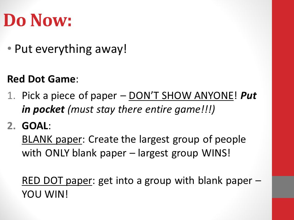 Do Now: Put everything away! Red Dot Game: