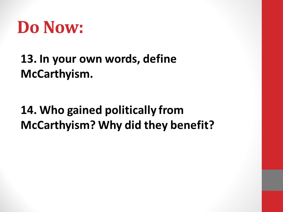 Do Now: 13. In your own words, define McCarthyism.