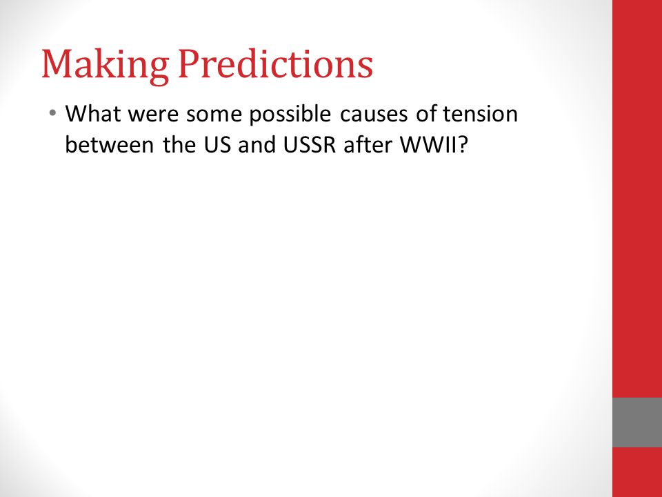 Making Predictions What were some possible causes of tension between the US and USSR after WWII