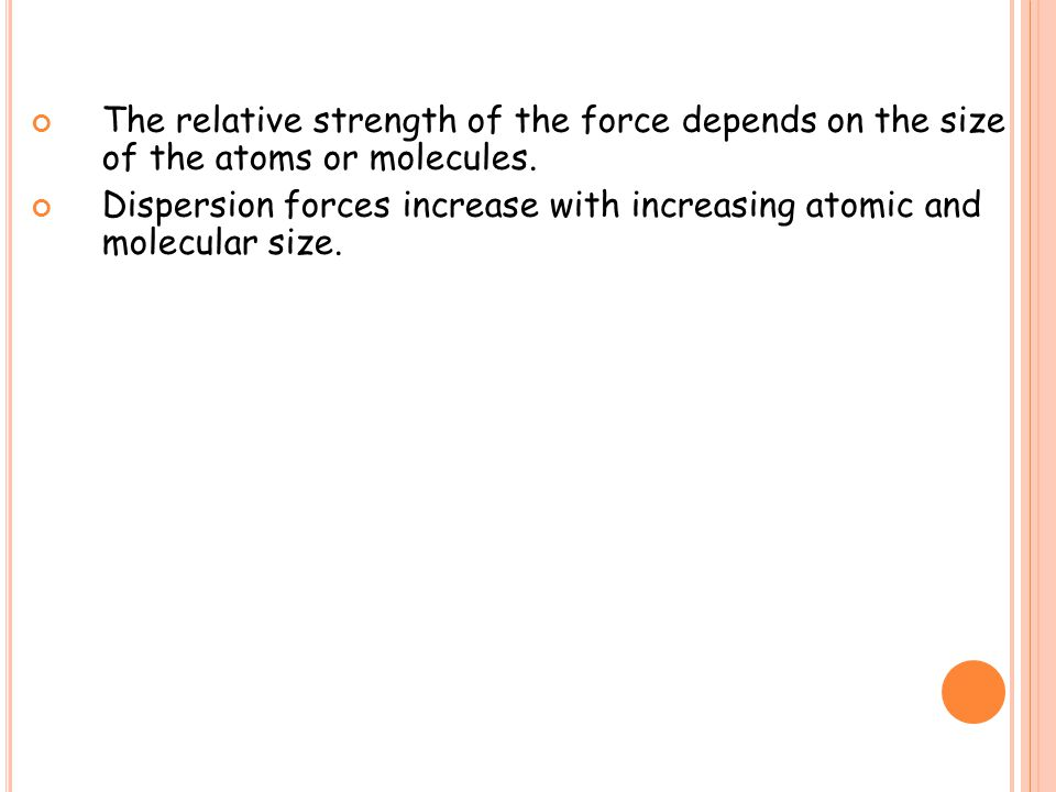 The relative strength of the force depends on the size of the atoms or molecules.