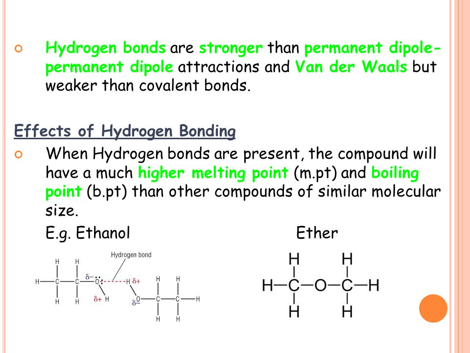 Hydrogen bonds are stronger than permanent dipole- permanent dipole attractions and Van der Waals but weaker than covalent bonds.