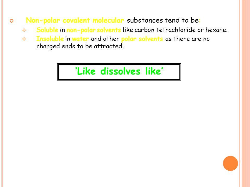 Non-polar covalent molecular substances tend to be: