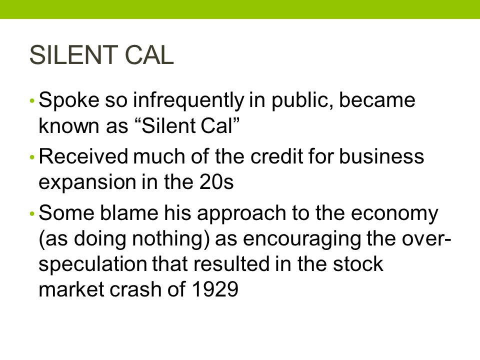 SILENT CAL Spoke so infrequently in public, became known as Silent Cal Received much of the credit for business expansion in the 20s.