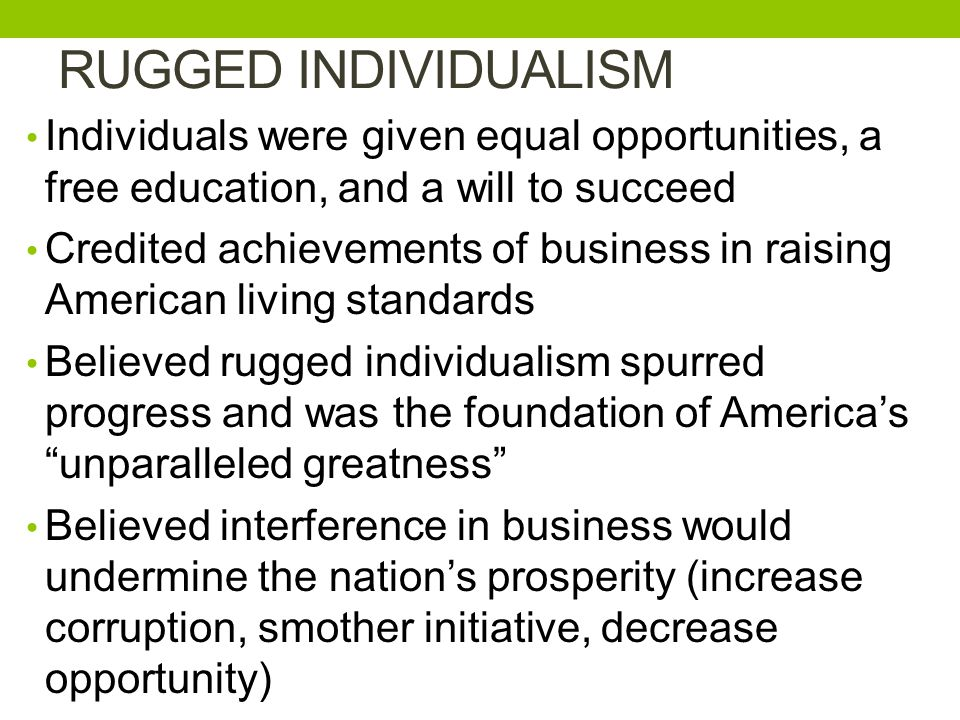 RUGGED INDIVIDUALISM Individuals were given equal opportunities, a free education, and a will to succeed.