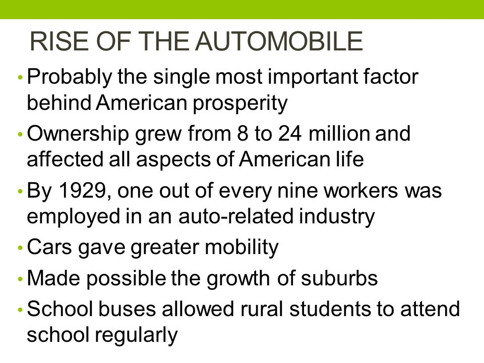 RISE OF THE AUTOMOBILE Probably the single most important factor behind American prosperity.
