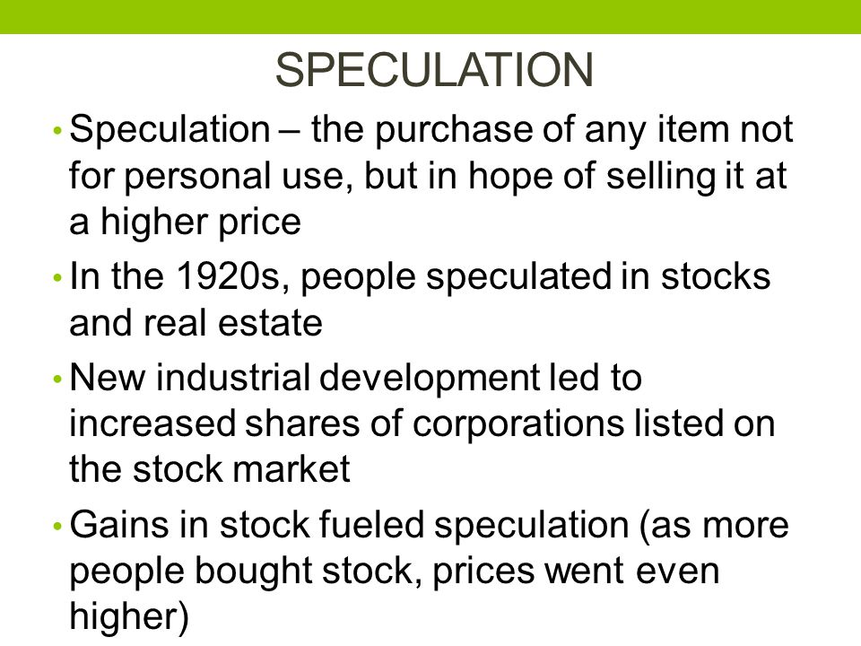 SPECULATION Speculation – the purchase of any item not for personal use, but in hope of selling it at a higher price.