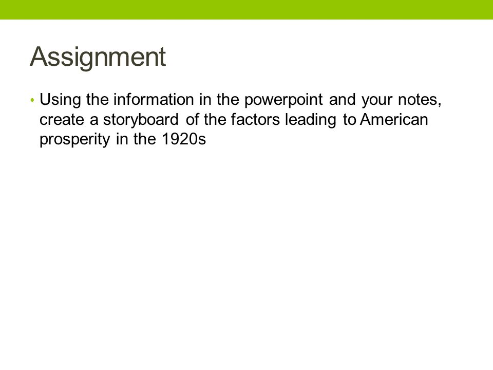 Assignment Using the information in the powerpoint and your notes, create a storyboard of the factors leading to American prosperity in the 1920s.