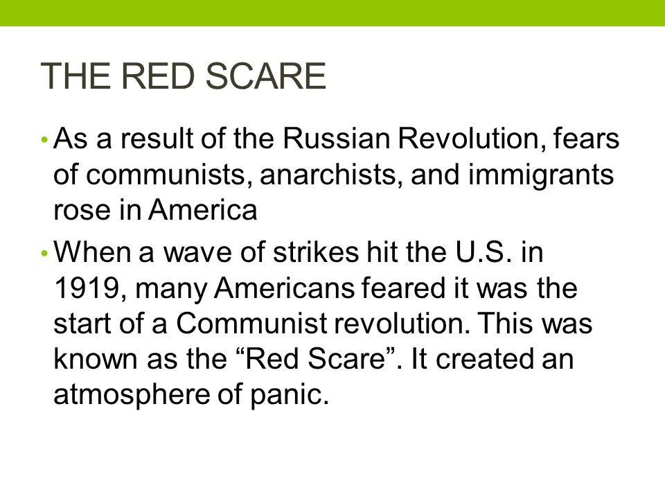THE RED SCARE As a result of the Russian Revolution, fears of communists, anarchists, and immigrants rose in America.