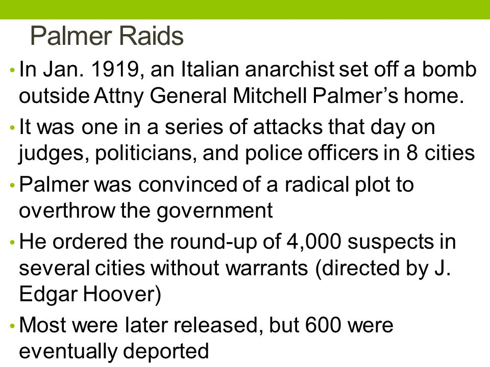 Palmer Raids In Jan. 1919, an Italian anarchist set off a bomb outside Attny General Mitchell Palmer's home.