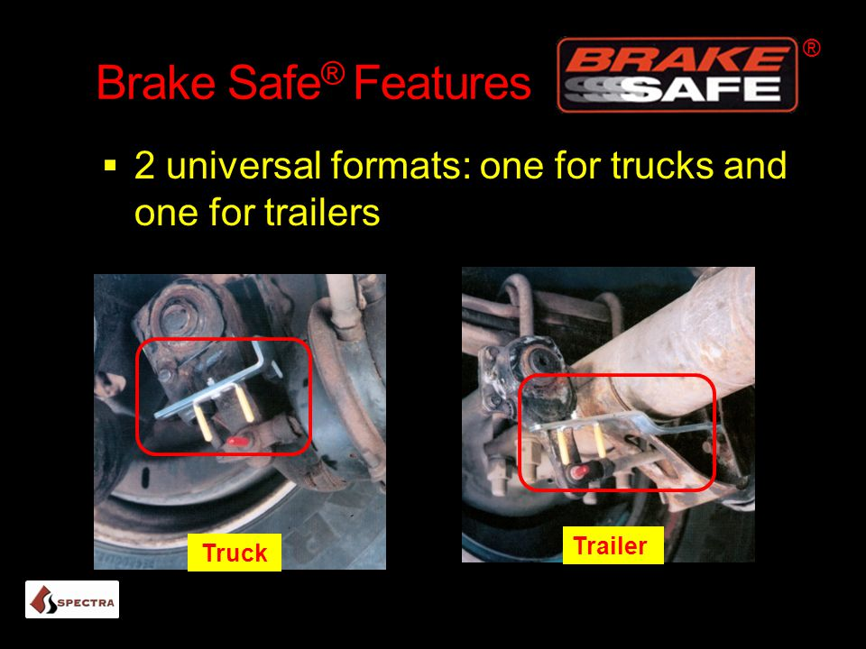 ® Brake Safe® Features 2 universal formats: one for trucks and one for trailers Trailer Truck 10