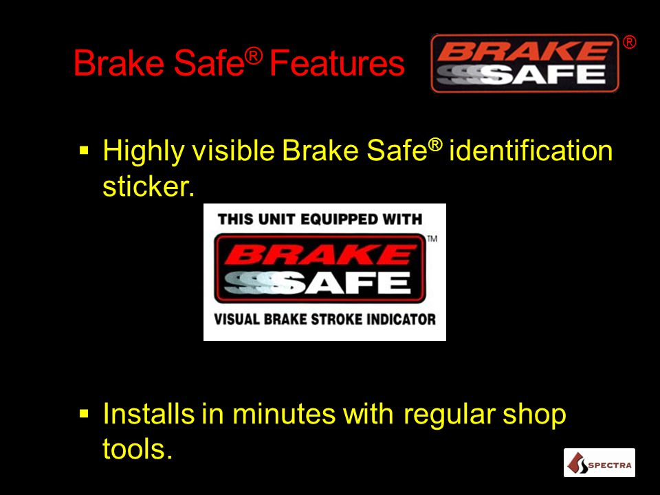 ® Brake Safe® Features. Highly visible Brake Safe® identification sticker. Installs in minutes with regular shop tools.