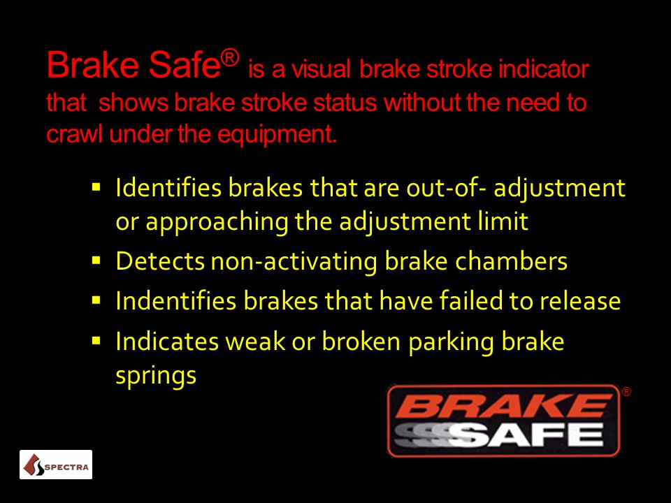 Brake Safe® is a visual brake stroke indicator that shows brake stroke status without the need to crawl under the equipment.