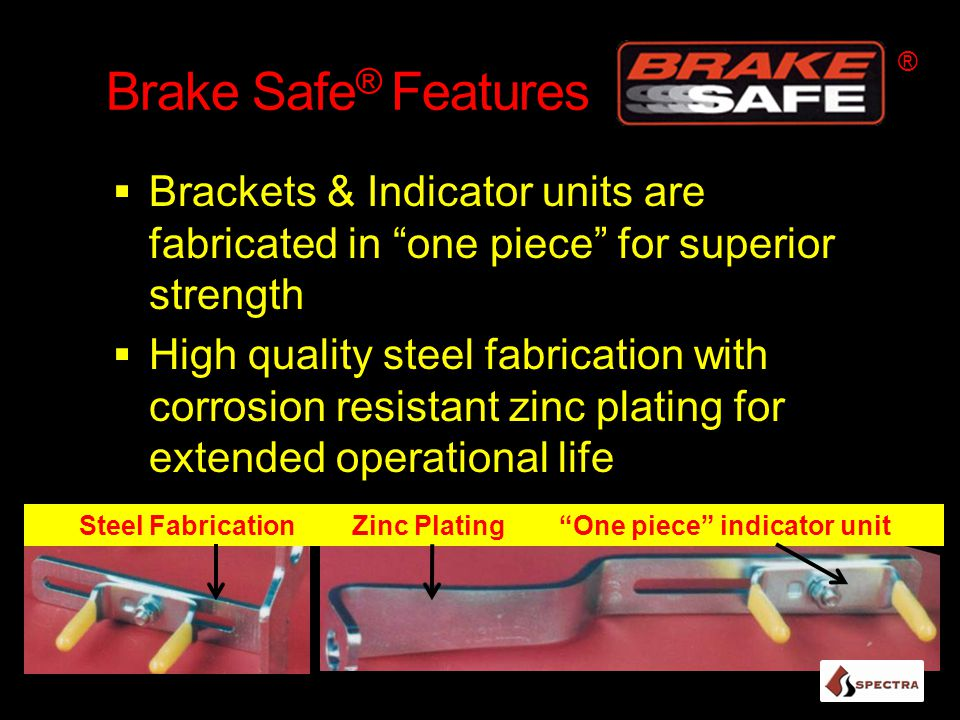 ® Brake Safe® Features. Brackets & Indicator units are fabricated in one piece for superior strength.