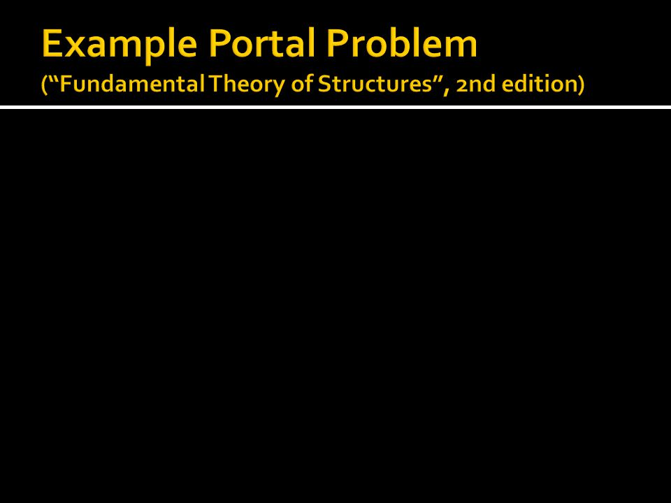 Example Portal Problem ( Fundamental Theory of Structures , 2nd edition)