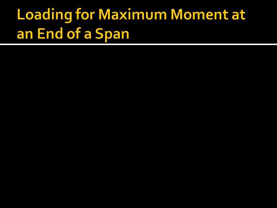 Loading for Maximum Moment at an End of a Span