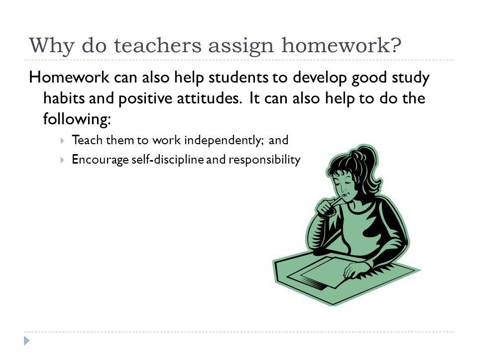 Why do teachers assign homework