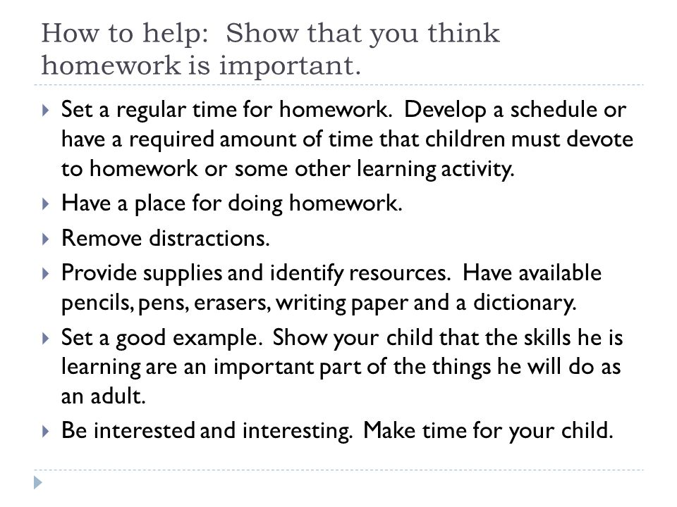How to help: Show that you think homework is important.