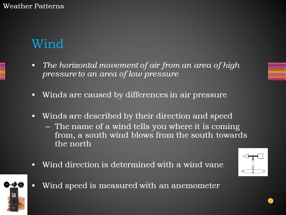 Weather Patterns Wind. The horizontal movement of air from an area of high pressure to an area of low pressure.