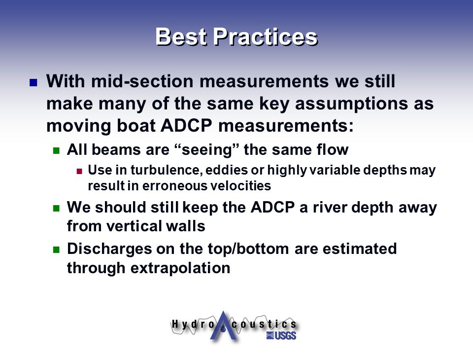 Best Practices With mid-section measurements we still make many of the same key assumptions as moving boat ADCP measurements: